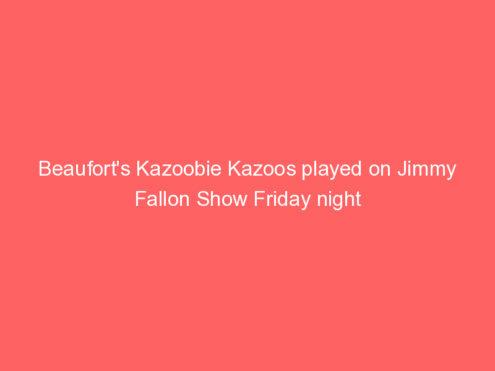 Beaufort's Kazoobie Kazoos played on Jimmy Fallon Show Friday night